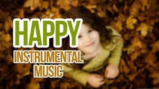 Happy Instrumental Music | Music That Makes You Happy