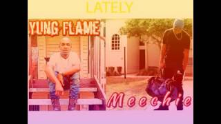 Lately - Yung Flame feat Meechie