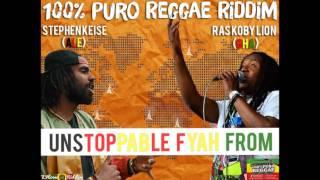 Unstoppable Fyah From Stephen Keise Ft Ras Koby Lion 100%PuroReggaeRiddim