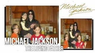 Michael Jackson The loving father