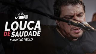 Mauricio Mello - Louca de Saudade #MMStudio