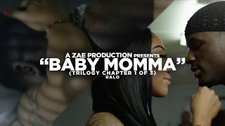 """Ralo - """"Baby Momma"""" (Trilogy Chapter 1 of 3)"""