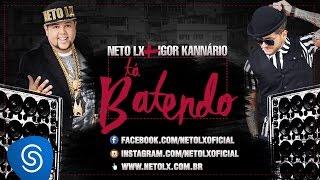 Neto LX - Tá Batendo (Part. Igor Kannário) [Áudio Oficial]