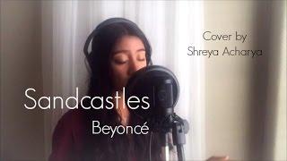 Sandcastles - Beyoncé | Shreya Acharya Cover