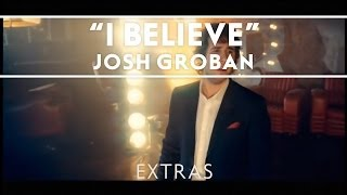 Josh Groban - I Believe (When I Fall In Love It Will Be Forever) [Extras]