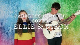 Careless Whisper (Cover) - Ellie & Nikon