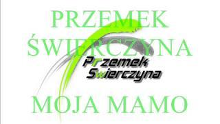 Przemek Świerczyna  'Moja mamo'