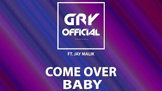 Gry Official - COME OVER BABY (ft. JayMalik)