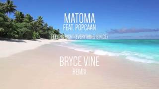 "Matoma feat. Popcaan ""Feeling Right (Everything Is Nice)"" - Bryce Vine Remix"