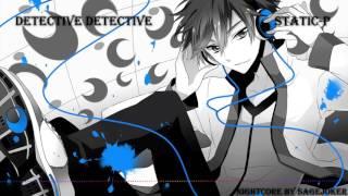 Detective Detective - Static-P Nightcore