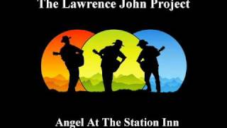 Lawrence John Project - Angel At The Station Inn