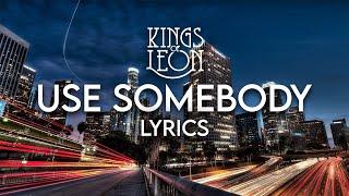 Kings of Leon - Use Somebody Lyrics