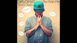 "DIPLOMAT ""She Wah Me""  - Moskato Riddim -"