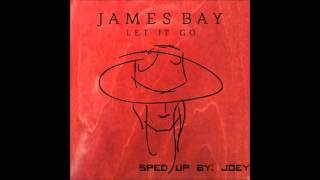 (SPED UP) James Bay - Let it Go