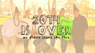 2014 Is Over (We Didn't Start The Fire)