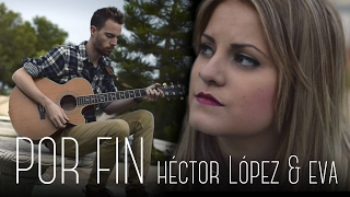Por Fin - Pablo Alborán (Cover by Eva & Héctor López)