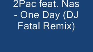 2Pac feat Nas - One Day (DJ Fatal Remix)