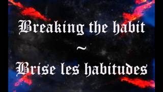 Linkin Park - Breaking the Habit Lyrics + Traduction