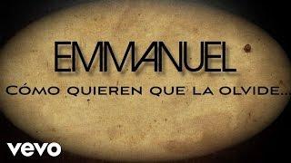Emmanuel - Cómo Quieren Que La Olvide (Lyric Video)