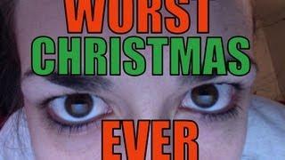 WORST CHRISTMAS EVER!!!!!