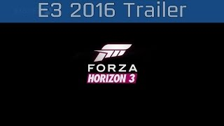 Forza Horizon 3 - E3 2016 Reveal Trailer [HD]