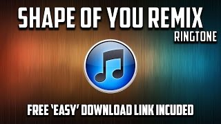 Shape of You Remix Ringtone (Download Link Included)