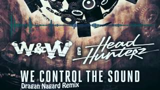 W&W & HeadHunterz - We Control The Sound (Dragan Nagard Remix)