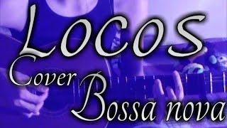 León Larregui - Locos | Cover Bossa nova