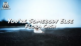 Flora Cash - You're Somebody Else (Lyrics)