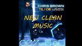 Chris Brown feat. Big Sean & Wiz Khalifa - Till I Die (Clean / Radio Version)