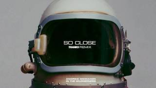 Andrew McMahon in the Wilderness - So Close (THANKS Remix)