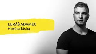 Lukáš Adamec - Horúca Láska [Official Lyric Video]
