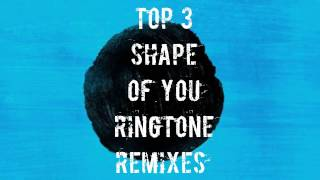 "Top 3 Ringtone remixes of "" shape of you"""