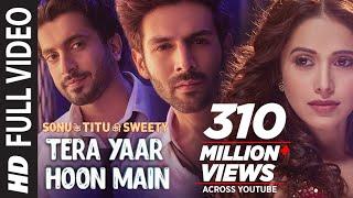 Full Video: Tera Yaar Hoon Main | Sonu Ke Titu Ki Sweety | Arijit Singh Rochak Kohli | Song 2018 width=
