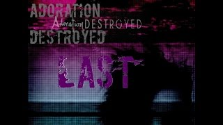 "Adoration Destroyed ""Last"" (Official Lyric Video)"