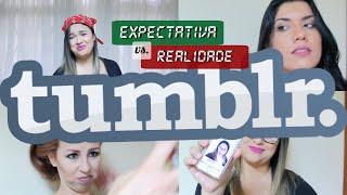 GAROTA TUMBLR | EXPECTATIVA VS. REALIDADE