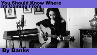 You Should Know Where Im Coming From by Banks #MusicMondayz Cover
