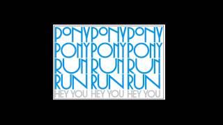 Pony Pony Run Run - Hey You