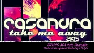 CASANDRA - Take me away(BIRIZDO 80's Italo RadioMix)