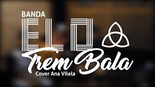 Trem Bala - Banda Elo (Ana Vilela Cover)