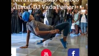 Neru Americano Adoço Prod DJ Vado Poster [AFro House]  [ www.santolalive9dades.ml ]