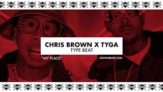 "Chris Brown X Tyga Type Beat - ""My Place""  (Instrumental) Prod. Legion Beats"