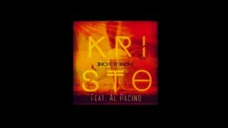 Kristo - Inch by Inch (Feat. Al Pacino)