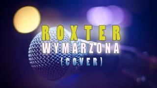 ROXTER - WYMARZONA ( Cover Mig )