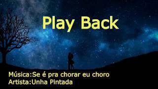 Play Back (((Se é pra chora eu choro))) Unha Pintada