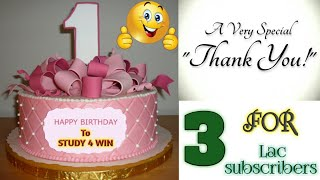 "1st Happy Birthday To ""STUDY 4 WIN"" & A Very Special Thanks for ""3 lac"" Subscribes"