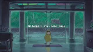 lil happy lil sad - better ways