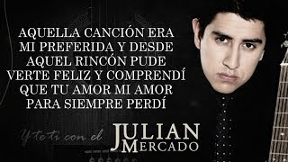 (LETRA) ¨Y TE VI CON EL¨ - Julian Mercado (Lyric Video) (2017)