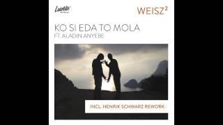 WEISZ² - Ko Si Eda To Mola ft. Aladin Anyebe (original mix)