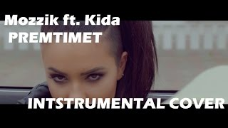 #premtimet - MOZZIK ft. KIDA (instrumental cover)